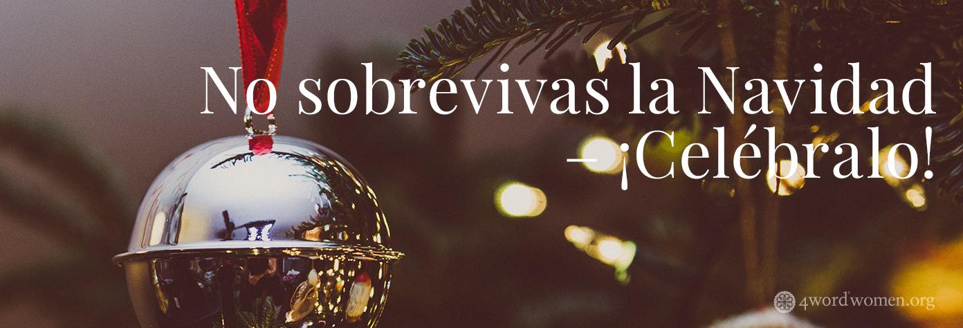 No sobrevivas la Navidad – ¡Celébralo!