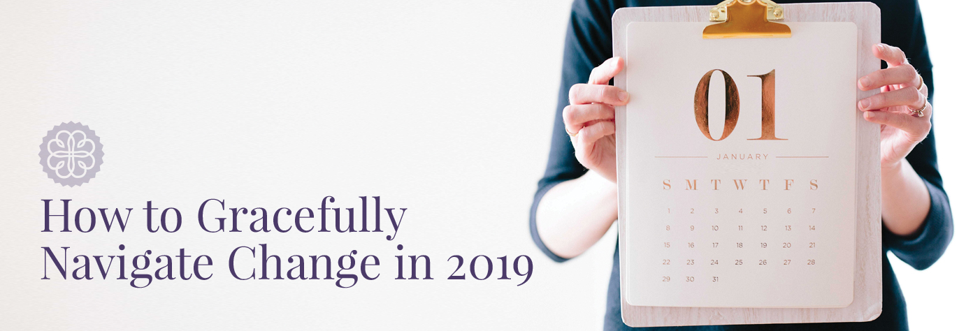 How to Gracefully Navigate Change in 2019