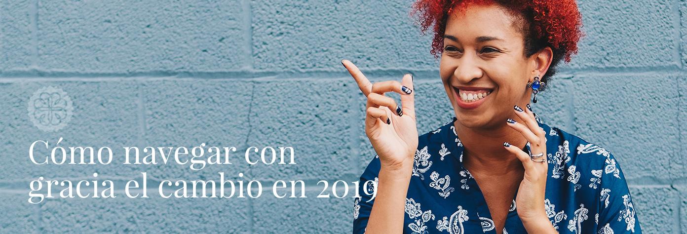 Cómo navegar con gracia el cambio en 2019