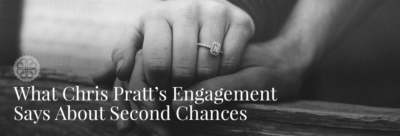 What Chris Pratt's Engagement Says About Second Chances