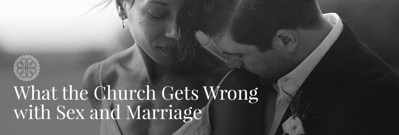 What the Church Gets Wrong with Sex and Marriage