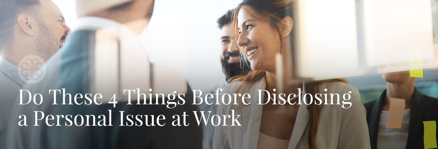 Do These 4 Things Before Disclosing a Personal Issue at Work