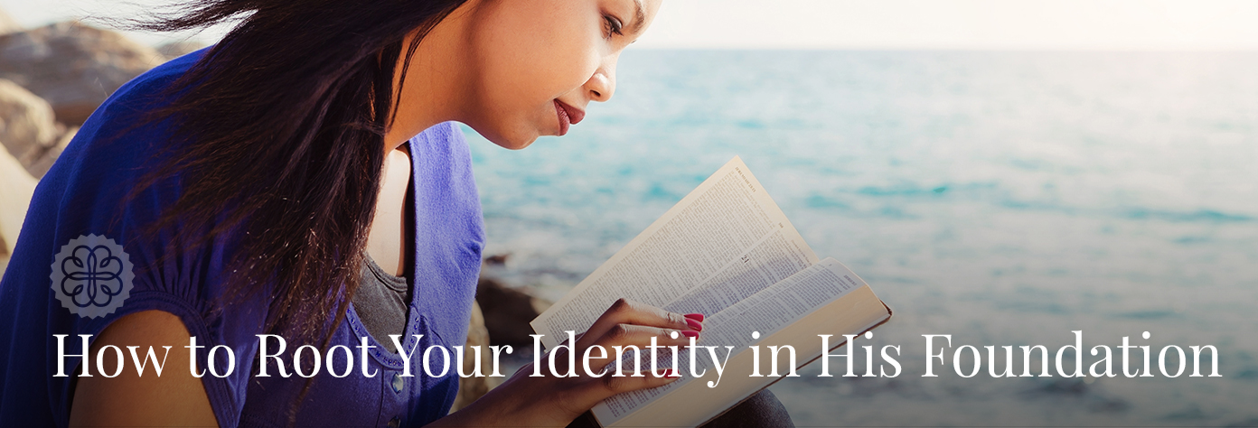 How to Root Your Identity in His Foundation